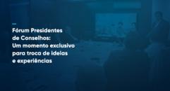 Mercado de Logística, Desenvolvimento de Negócios e Novo Mercado é tema do Fórum Presidentes de Conselhos