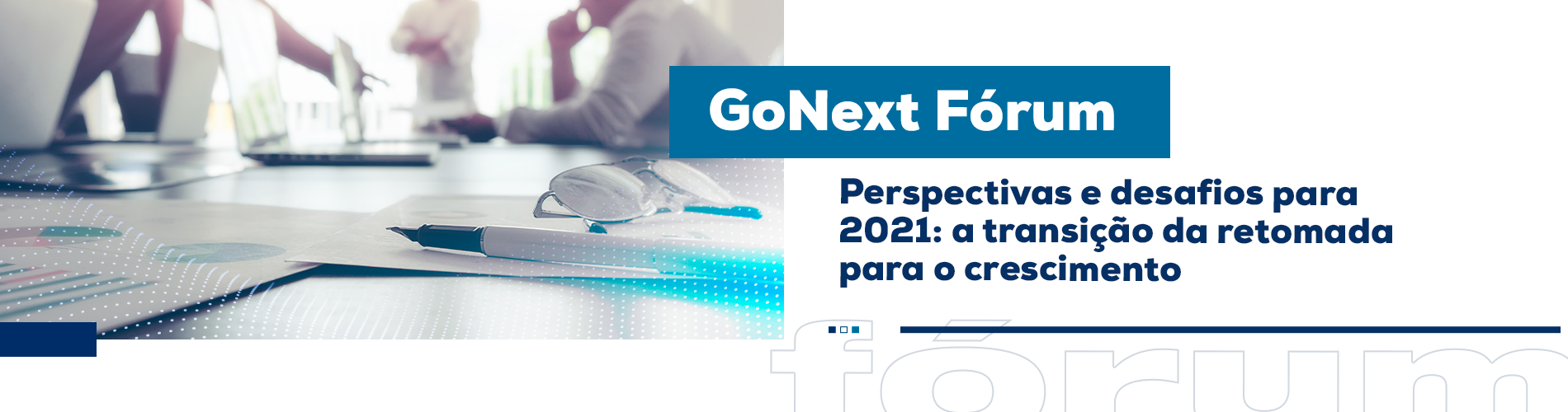 GoNext Fórum – perspectivas e desafios para 2021: a transição da retomada para o crescimento
